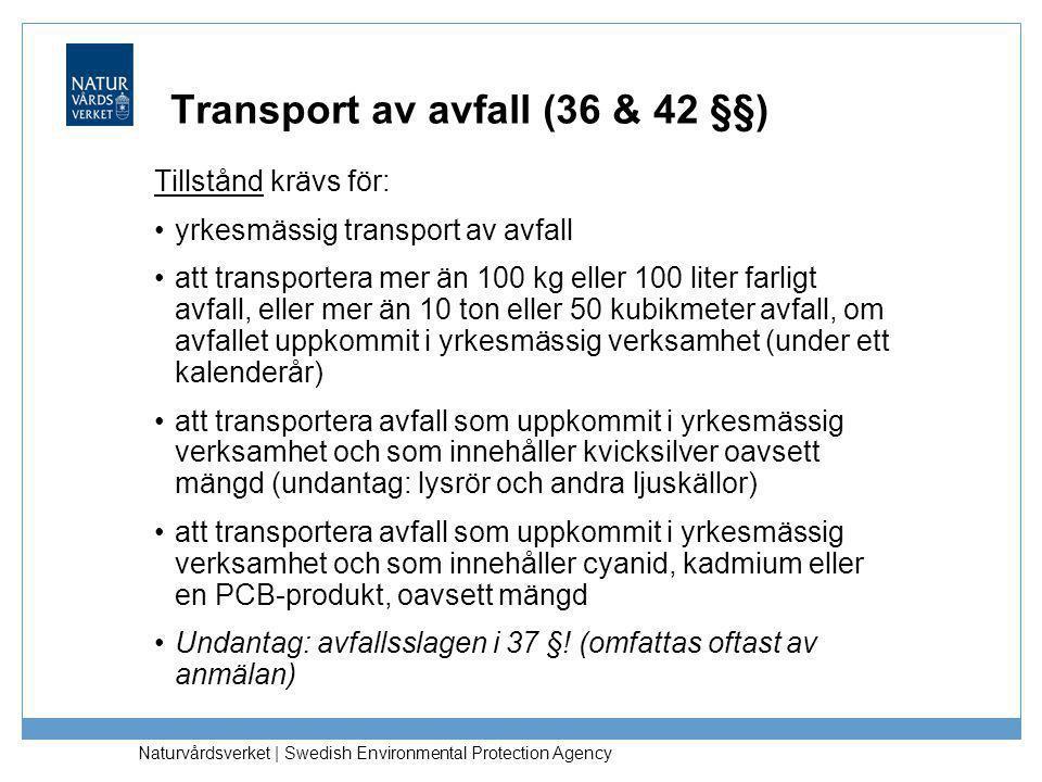 Naturvårdsverket | Swedish Environmental Protection Agency Transport av avfall (36 & 42 §§) Tillstånd krävs för: •yrkesmässig transport av avfall •att