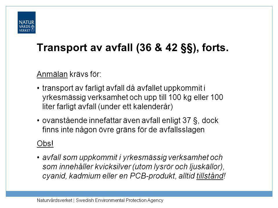 Naturvårdsverket | Swedish Environmental Protection Agency Transport av avfall (36 & 42 §§), forts. Anmälan krävs för: •transport av farligt avfall då