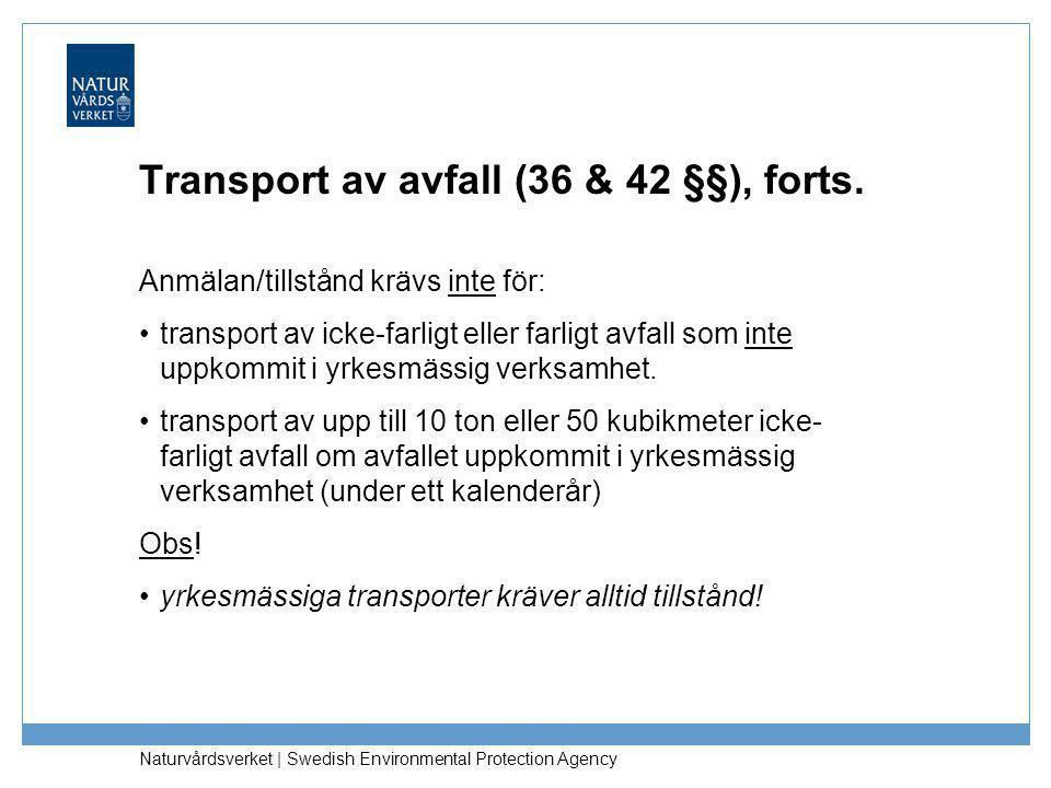 Naturvårdsverket | Swedish Environmental Protection Agency Transport av avfall (36 & 42 §§), forts. Anmälan/tillstånd krävs inte för: •transport av ic