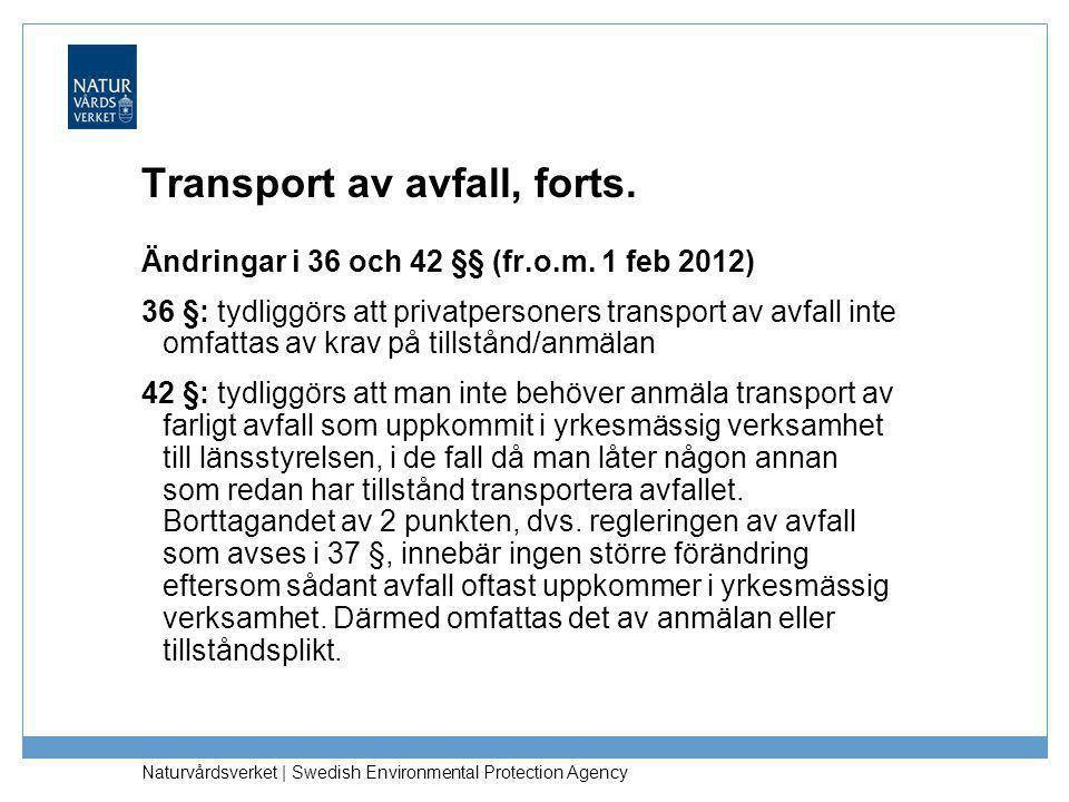 Naturvårdsverket | Swedish Environmental Protection Agency Transport av avfall, forts. Ändringar i 36 och 42 §§ (fr.o.m. 1 feb 2012) 36 §: tydliggörs