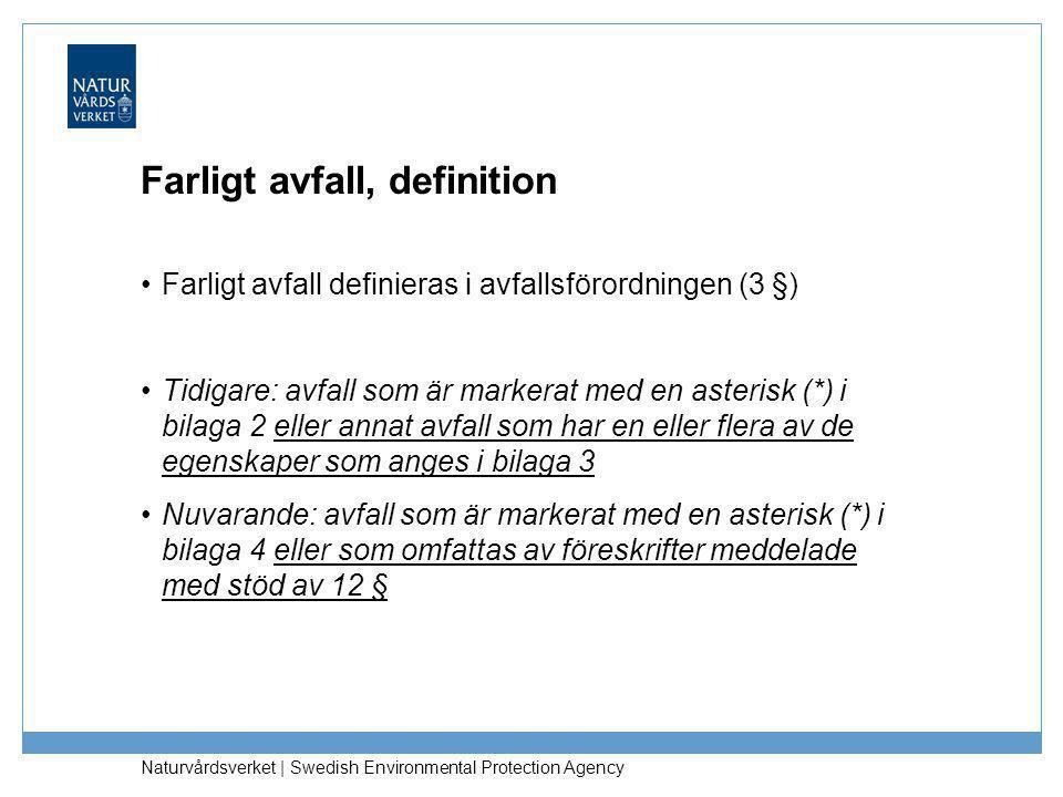 Naturvårdsverket | Swedish Environmental Protection Agency Farligt avfall, definition •Farligt avfall definieras i avfallsförordningen (3 §) •Tidigare