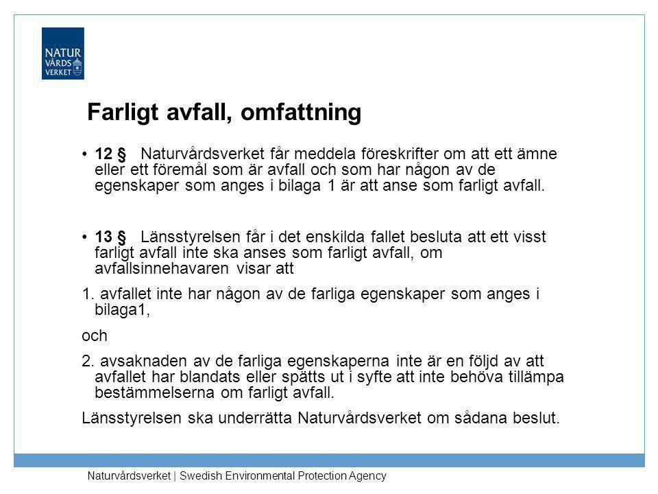 Naturvårdsverket | Swedish Environmental Protection Agency Farligt avfall, omfattning •12 § Naturvårdsverket får meddela föreskrifter om att ett ämne