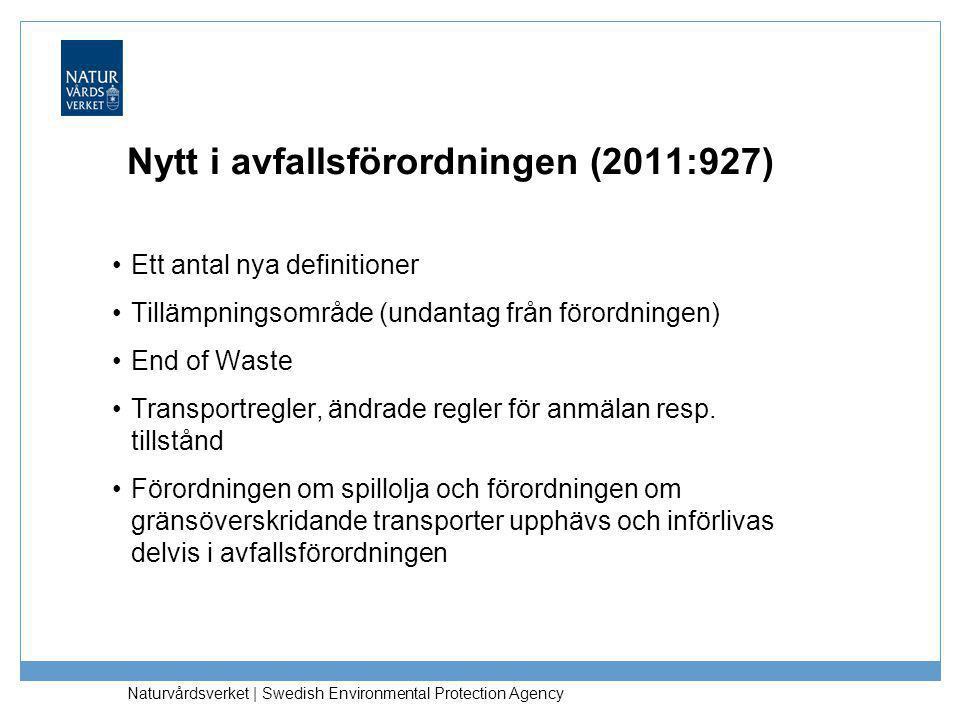 Naturvårdsverket | Swedish Environmental Protection Agency Definitioner (3 - 6 §§) •Farligt avfall – avfall markerat med * i bilaga 4 eller som omfattas av föreskrifter som meddelats enligt 12 § •Handlare – yrkesmässigt köper & säljer avfall •Mäklare – yrkesmässigt förmedlar avfall •Återanvändning – åtgärd där något som inte är avfall används igen för samma funktion •Förberedelse för återanvändning – hantering genom kontroll, rengöring eller reparation