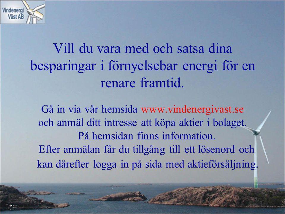 Vill du vara med och satsa dina besparingar i förnyelsebar energi för en renare framtid. Gå in via vår hemsida www.vindenergivast.se och anmäl ditt in