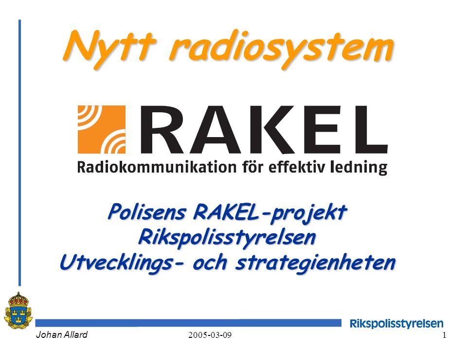Johan Allard 2005-03-09 1 Nytt radiosystem Polisens RAKEL-projekt Rikspolisstyrelsen Utvecklings- och strategienheten