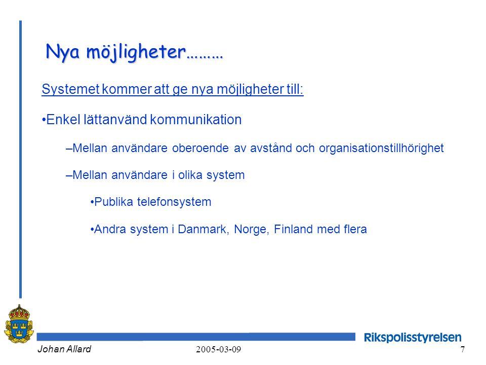 Johan Allard 2005-03-09 8 Nya möjligheter……… Systemet kommer att ge nya möjligheter till: •Enkel och säker logistik –Vid beställning av abonnemang och mobila stationer, reparation mm •Användaren ska kunna beställa ett abonnemang och en produkt som levereras klar att använda