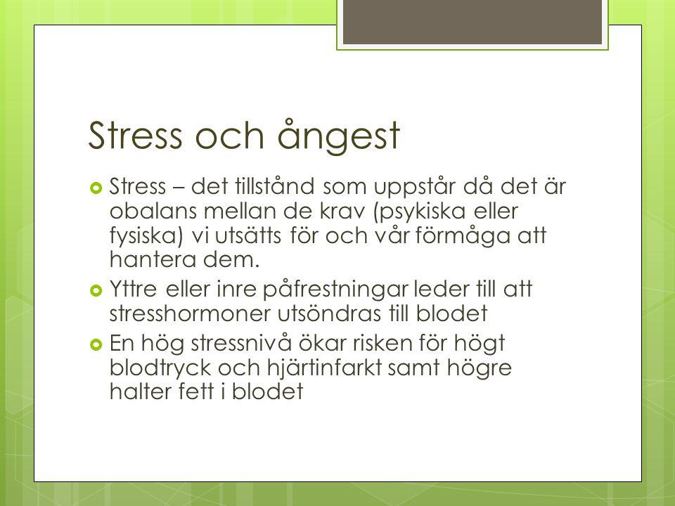 Stress och ångest  Stress – det tillstånd som uppstår då det är obalans mellan de krav (psykiska eller fysiska) vi utsätts för och vår förmåga att ha