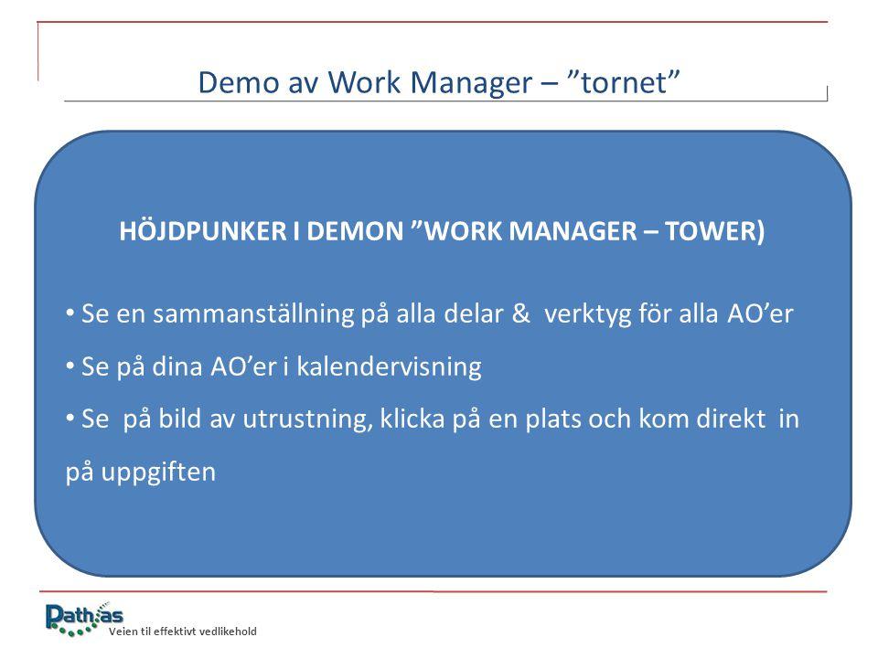 Veien til effektivt vedlikehold Demo av Work Manager – tornet HÖJDPUNKER I DEMON WORK MANAGER – TOWER) • Se en sammanställning på alla delar & verktyg för alla AO'er • Se på dina AO'er i kalendervisning • Se på bild av utrustning, klicka på en plats och kom direkt in på uppgiften