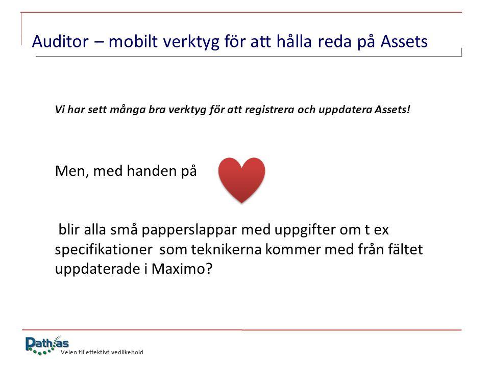 Veien til effektivt vedlikehold Auditor – mobilt verktyg för att hålla reda på Assets Vi har sett många bra verktyg för att registrera och uppdatera Assets.