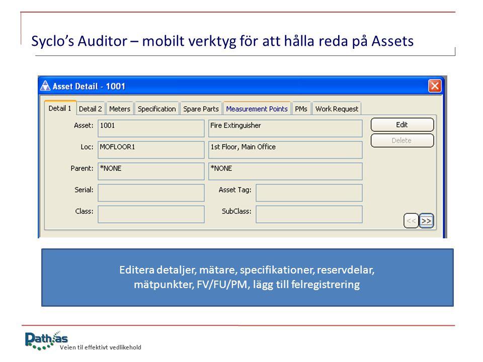 Veien til effektivt vedlikehold Syclo's Auditor – mobilt verktyg för att hålla reda på Assets Editera detaljer, mätare, specifikationer, reservdelar, mätpunkter, FV/FU/PM, lägg till felregistrering
