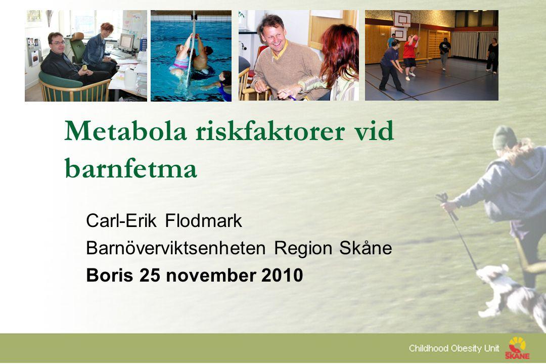 Metabola riskfaktorer vid barnfetma Carl-Erik Flodmark Barnöverviktsenheten Region Skåne Boris 25 november 2010