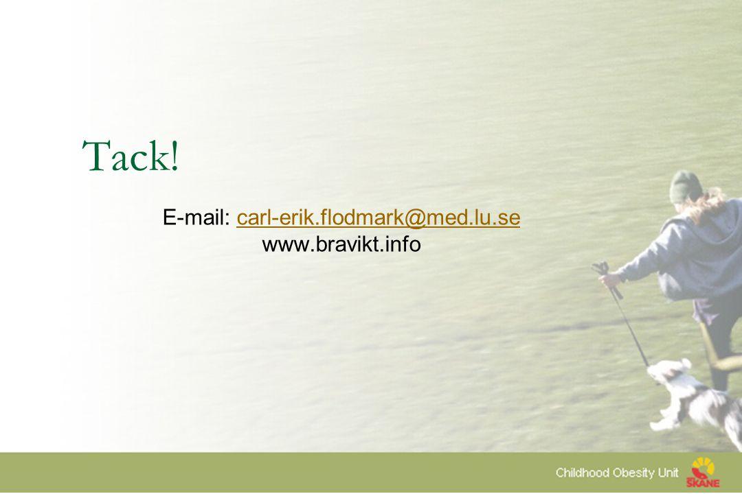 Tack! E-mail: carl-erik.flodmark@med.lu.secarl-erik.flodmark@med.lu.se www.bravikt.info