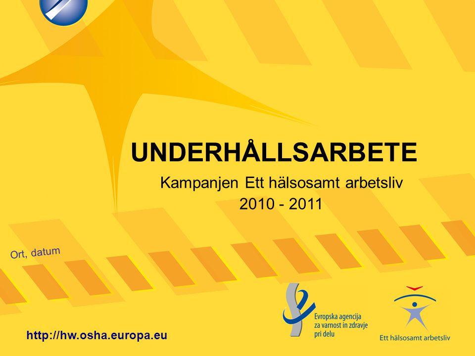 UNDERHÅLLSARBETE Ort, datum http://hw.osha.europa.eu Kampanjen Ett hälsosamt arbetsliv 2010 - 2011