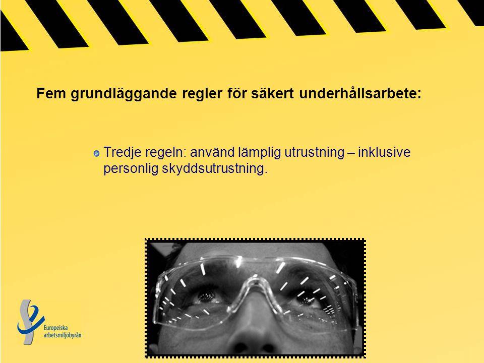 Fem grundläggande regler för säkert underhållsarbete: Tredje regeln: använd lämplig utrustning – inklusive personlig skyddsutrustning.