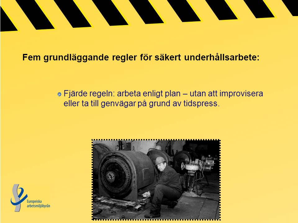 Fem grundläggande regler för säkert underhållsarbete: Fjärde regeln: arbeta enligt plan – utan att improvisera eller ta till genvägar på grund av tidspress.
