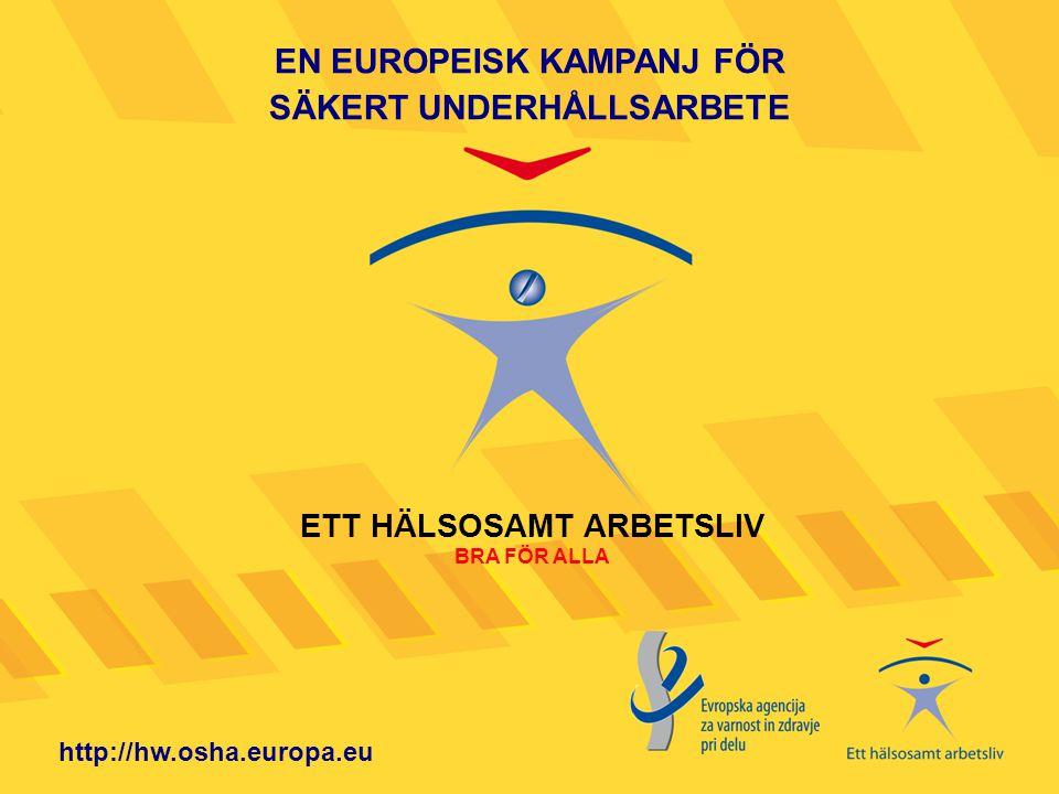 ETT HÄLSOSAMT ARBETSLIV BRA FÖR ALLA http://hw.osha.europa.eu EN EUROPEISK KAMPANJ FÖR SÄKERT UNDERHÅLLSARBETE