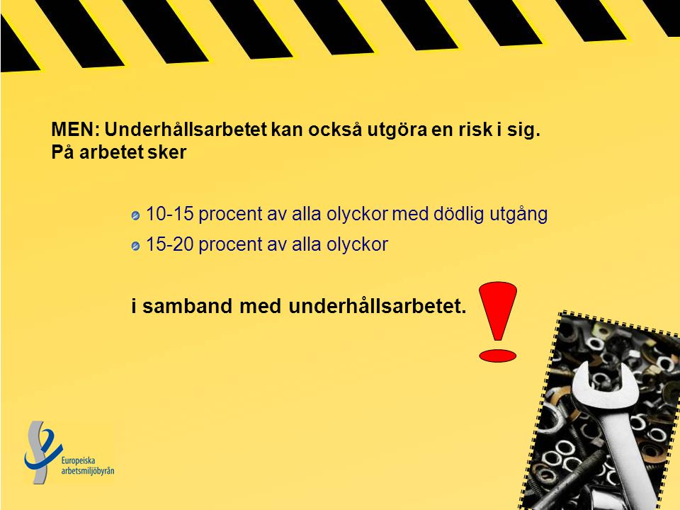 Underhållsarbetare löper kraftigt förhöjd risk att utsättas för faror, däribland fysiska faror, t.ex.