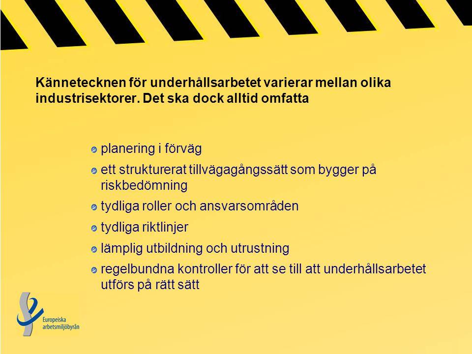 Fem grundläggande regler för säkert underhållsarbete: Första regeln: planera: samla in information se till att underhållsarbetarna har kompetens att utföra underhållsarbetet gör klart vem som har ansvaret bedöm riskerna