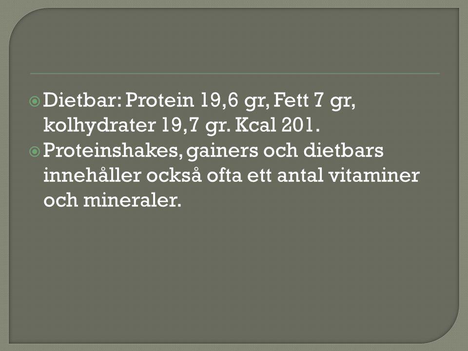  Dietbar: Protein 19,6 gr, Fett 7 gr, kolhydrater 19,7 gr. Kcal 201.  Proteinshakes, gainers och dietbars innehåller också ofta ett antal vitaminer
