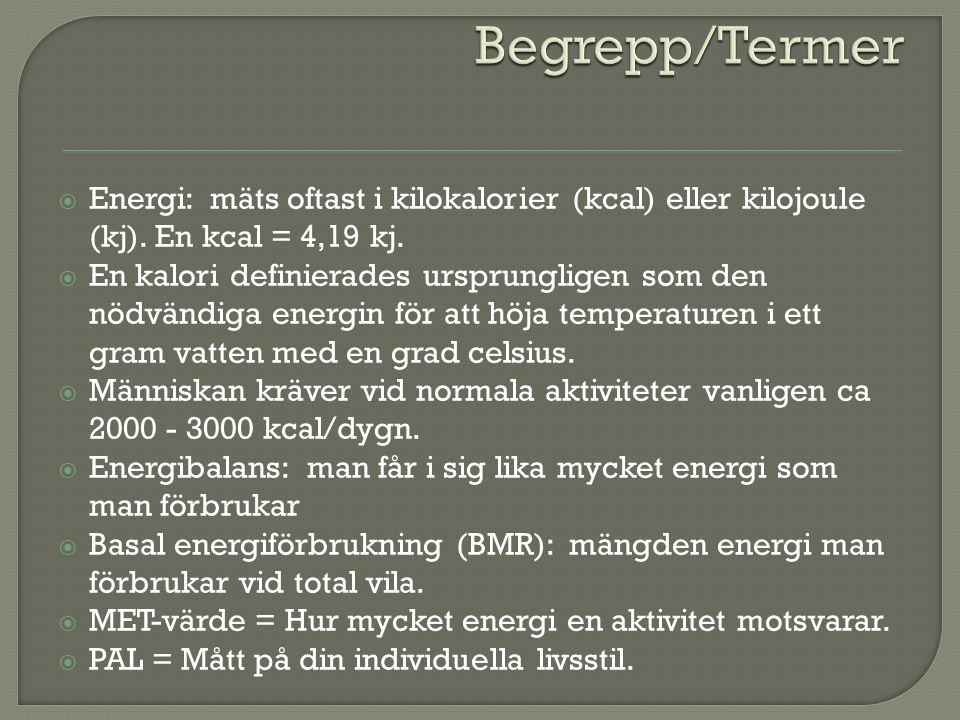  Energi: mäts oftast i kilokalorier (kcal) eller kilojoule (kj). En kcal = 4,19 kj.  En kalori definierades ursprungligen som den nödvändiga energin