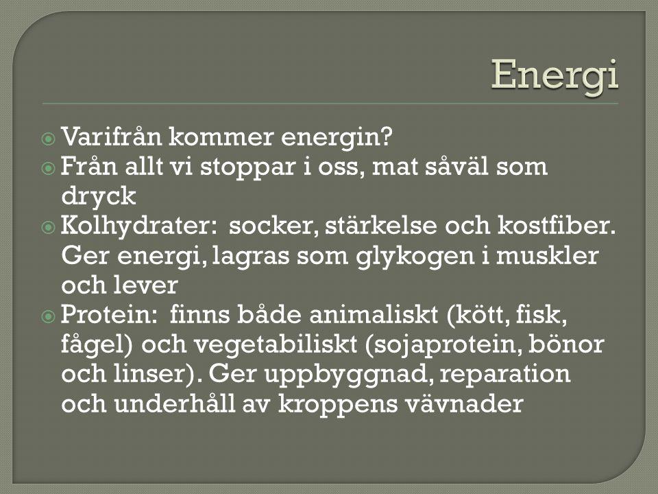  Varifrån kommer energin?  Från allt vi stoppar i oss, mat såväl som dryck  Kolhydrater: socker, stärkelse och kostfiber. Ger energi, lagras som gl