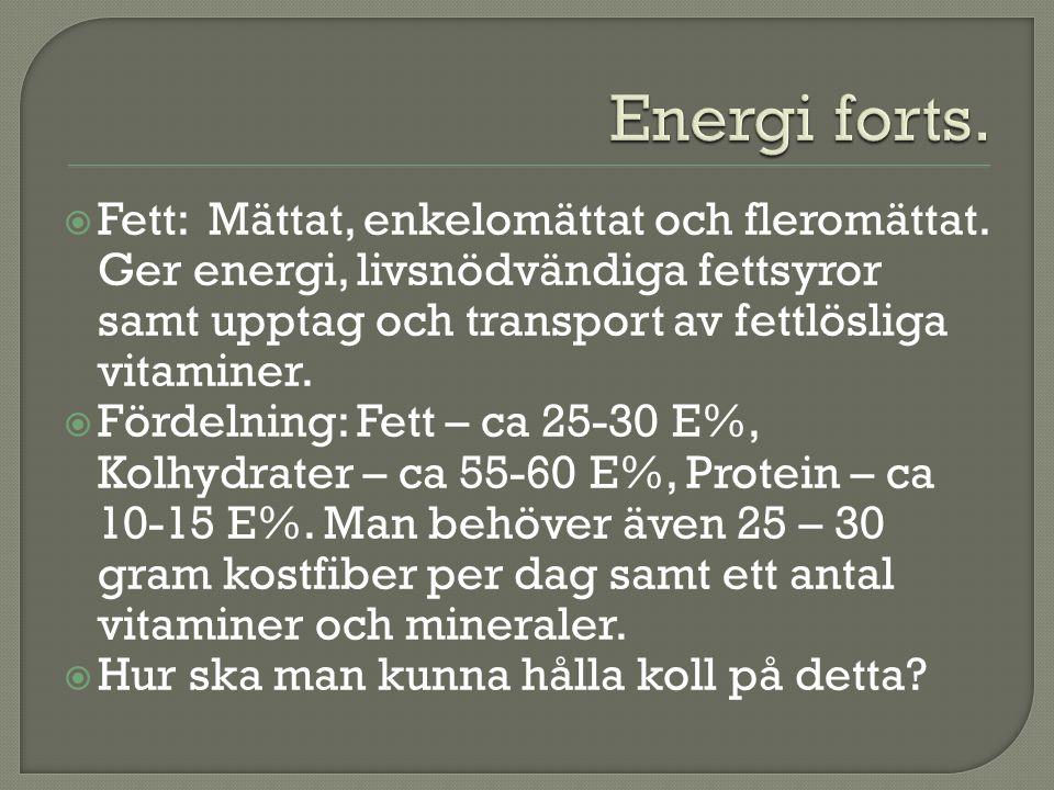  Fett: Mättat, enkelomättat och fleromättat. Ger energi, livsnödvändiga fettsyror samt upptag och transport av fettlösliga vitaminer.  Fördelning: F