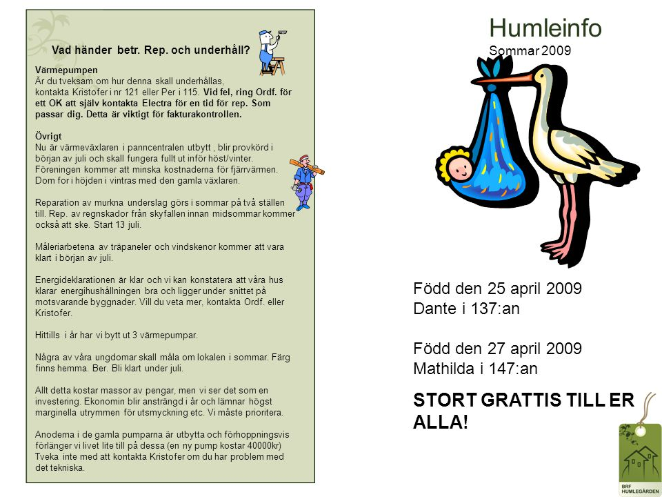 Humleinfo Sommar 2009 Vad händer betr. Rep. och underhåll? Värmepumpen Är du tveksam om hur denna skall underhållas, kontakta Kristofer i nr 121 eller