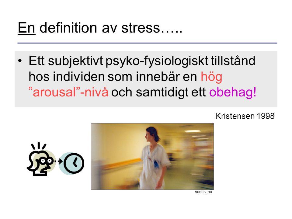 """En definition av stress….. •Ett subjektivt psyko-fysiologiskt tillstånd hos individen som innebär en hög """"arousal""""-nivå och samtidigt ett obehag! Kris"""