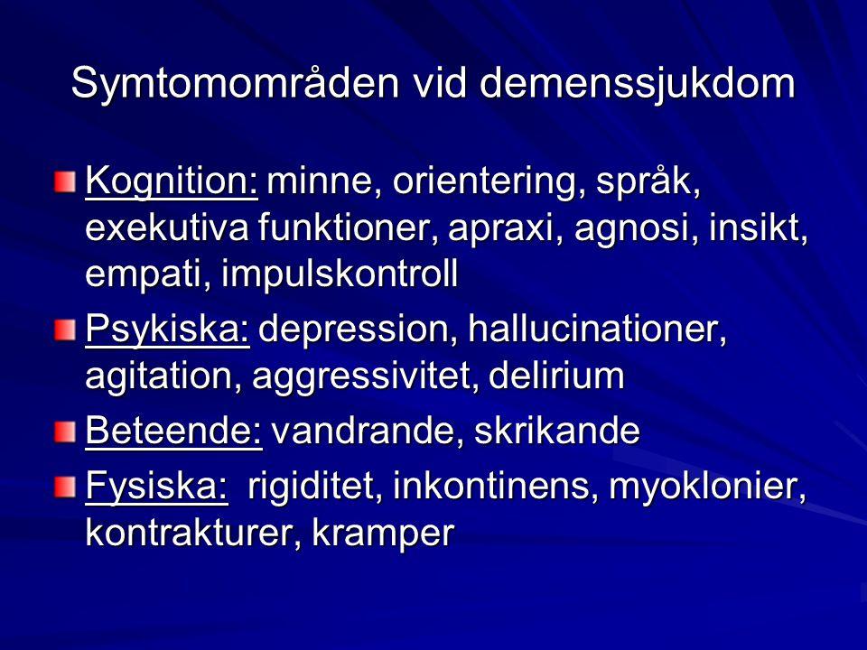Symtomområden vid demenssjukdom Kognition: minne, orientering, språk, exekutiva funktioner, apraxi, agnosi, insikt, empati, impulskontroll Psykiska: d