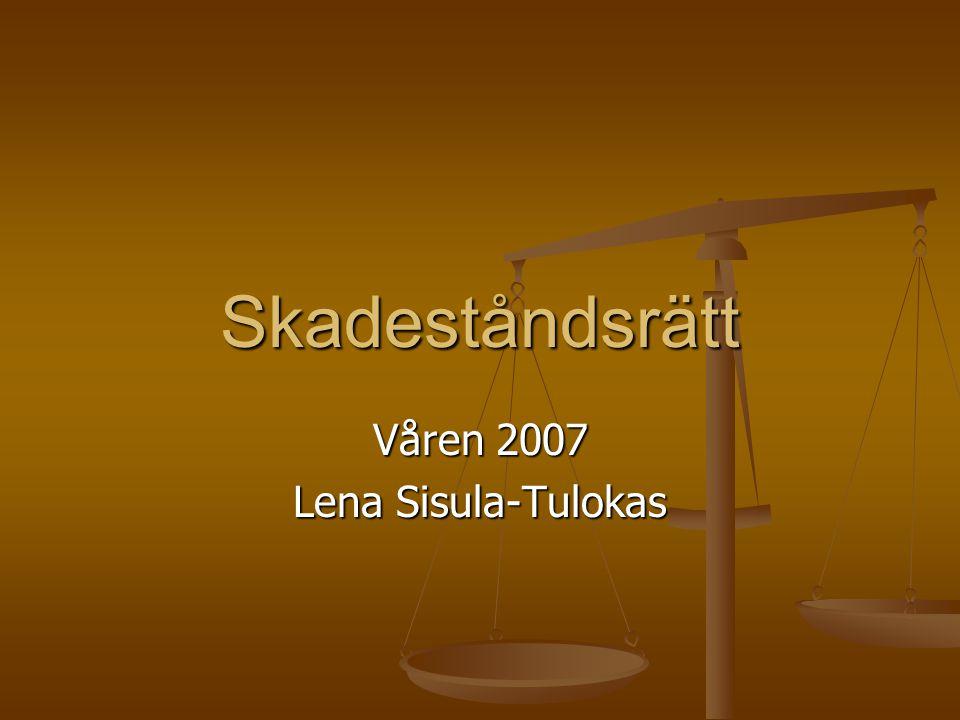 Skadeståndsrätt Våren 2007 Lena Sisula-Tulokas