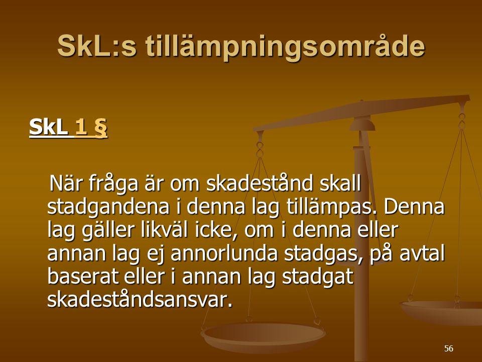 56 SkL:s tillämpningsområde SkL 1 § 1 §1 § När fråga är om skadestånd skall stadgandena i denna lag tillämpas. Denna lag gäller likväl icke, om i denn