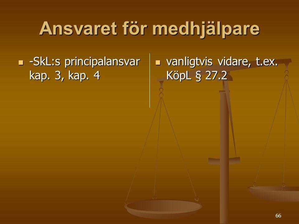 66 Ansvaret för medhjälpare  -SkL:s principalansvar kap. 3, kap. 4  vanligtvis vidare, t.ex. KöpL § 27.2