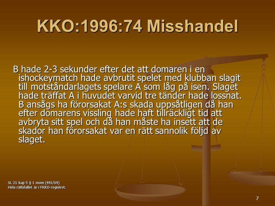 7 KKO:1996:74 Misshandel B hade 2-3 sekunder efter det att domaren i en ishockeymatch hade avbrutit spelet med klubban slagit till motståndarlagets spelare A som låg på isen.