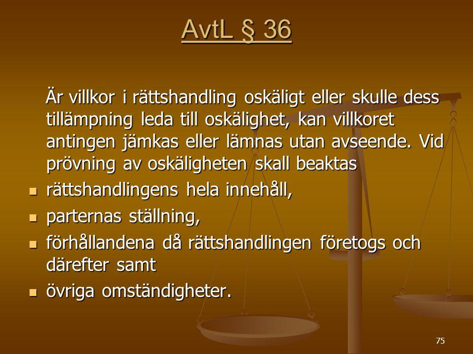 75 AvtL § 36 Är villkor i rättshandling oskäligt eller skulle dess tillämpning leda till oskälighet, kan villkoret antingen jämkas eller lämnas utan a