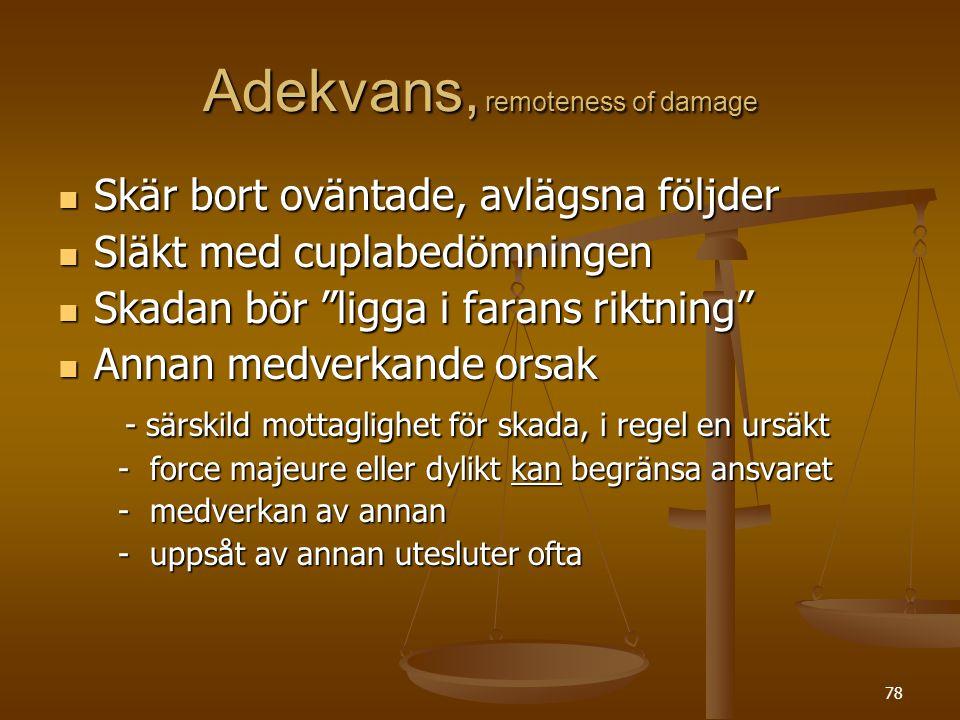 """78 Adekvans, remoteness of damage  Skär bort oväntade, avlägsna följder  Släkt med cuplabedömningen  Skadan bör """"ligga i farans riktning""""  Annan m"""