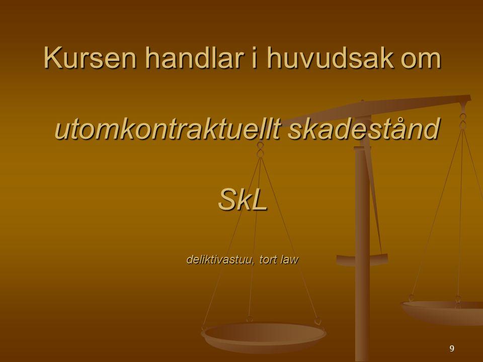 9 Kursen handlar i huvudsak om utomkontraktuellt skadestånd SkL deliktivastuu, tort law