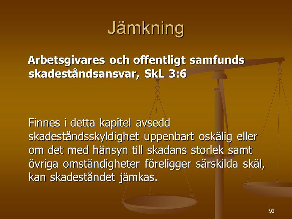 92 Jämkning Arbetsgivares och offentligt samfunds skadeståndsansvar, SkL 3:6 Arbetsgivares och offentligt samfunds skadeståndsansvar, SkL 3:6 Finnes i