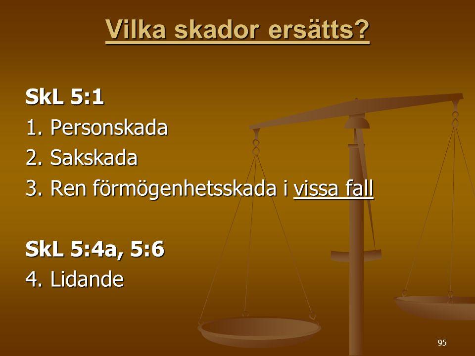 95 Vilka skador ersätts? SkL 5:1 1. Personskada 2. Sakskada 3. Ren förmögenhetsskada i vissa fall SkL 5:4a, 5:6 4. Lidande