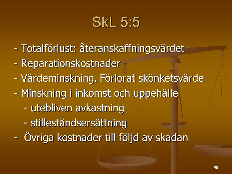 98 SkL 5:5 - Totalförlust: återanskaffningsvärdet - Reparationskostnader - Värdeminskning.