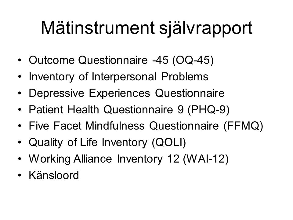 Mätinstrument självrapport •Outcome Questionnaire -45 (OQ-45) •Inventory of Interpersonal Problems •Depressive Experiences Questionnaire •Patient Heal