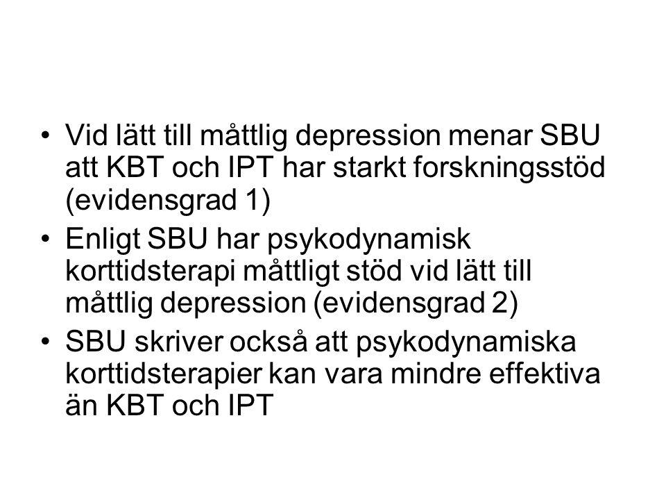 •Vid lätt till måttlig depression menar SBU att KBT och IPT har starkt forskningsstöd (evidensgrad 1) •Enligt SBU har psykodynamisk korttidsterapi måt