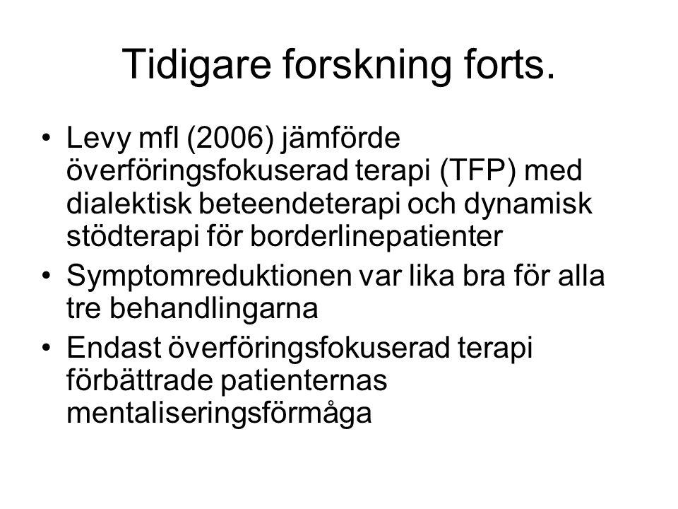 Tidigare forskning forts. •Levy mfl (2006) jämförde överföringsfokuserad terapi (TFP) med dialektisk beteendeterapi och dynamisk stödterapi för border