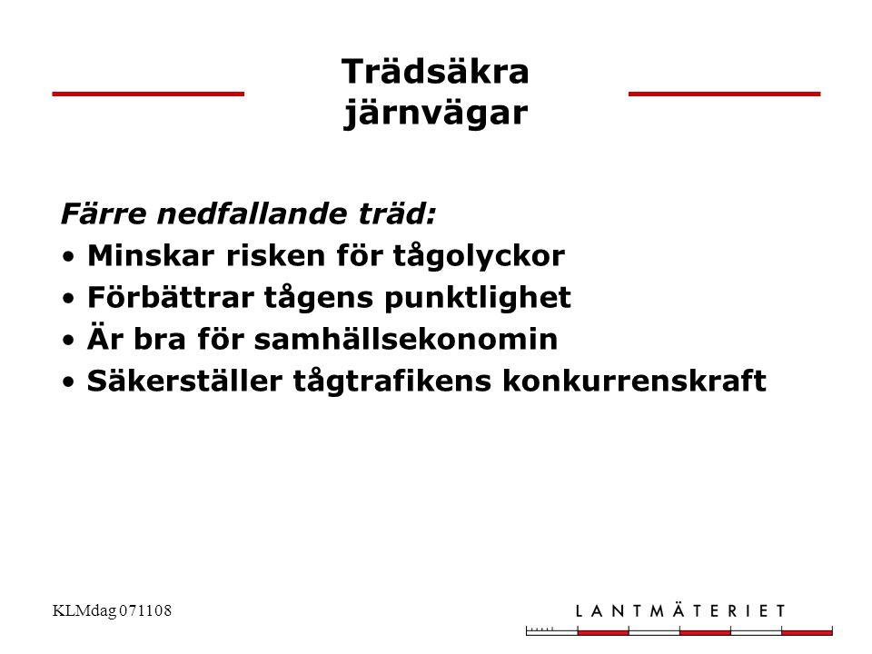 KLMdag 071108 Trädsäkra järnvägar Färre nedfallande träd: • Minskar risken för tågolyckor • Förbättrar tågens punktlighet • Är bra för samhällsekonomi