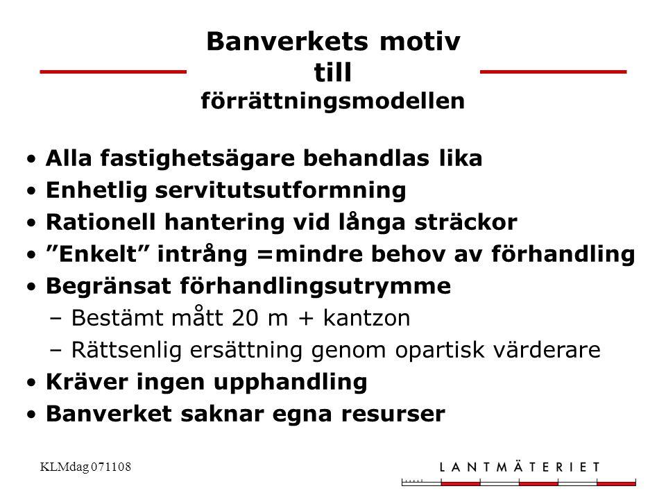 KLMdag 071108 Banverkets motiv till förrättningsmodellen • Alla fastighetsägare behandlas lika • Enhetlig servitutsutformning • Rationell hantering vi