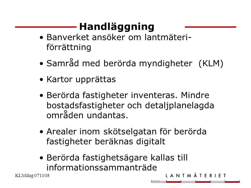 KLMdag 071108 •Banverket ansöker om lantmäteri- förrättning •Samråd med berörda myndigheter (KLM) •Kartor upprättas •Berörda fastigheter inventeras. M