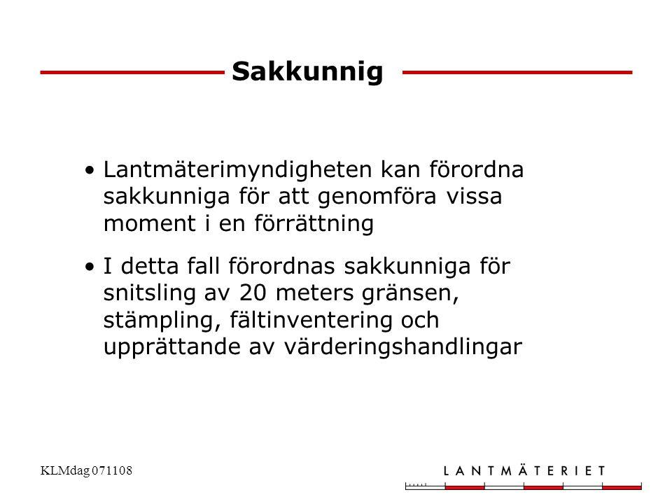 KLMdag 071108 Sakkunnig •Lantmäterimyndigheten kan förordna sakkunniga för att genomföra vissa moment i en förrättning •I detta fall förordnas sakkunn