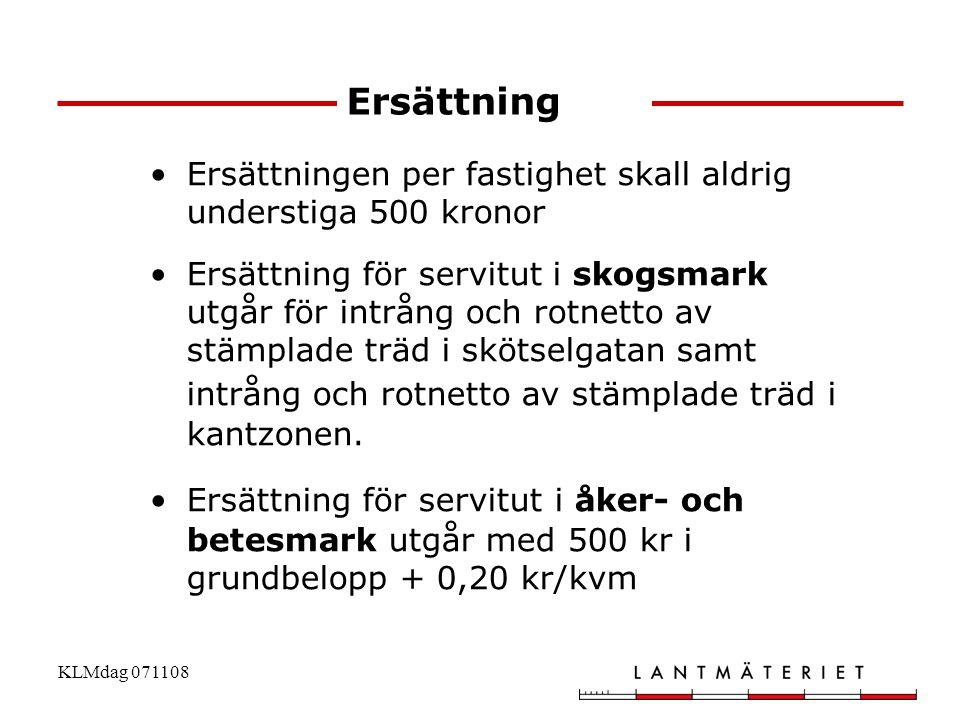 KLMdag 071108 Ersättning •Ersättningen per fastighet skall aldrig understiga 500 kronor •Ersättning för servitut i skogsmark utgår för intrång och rot