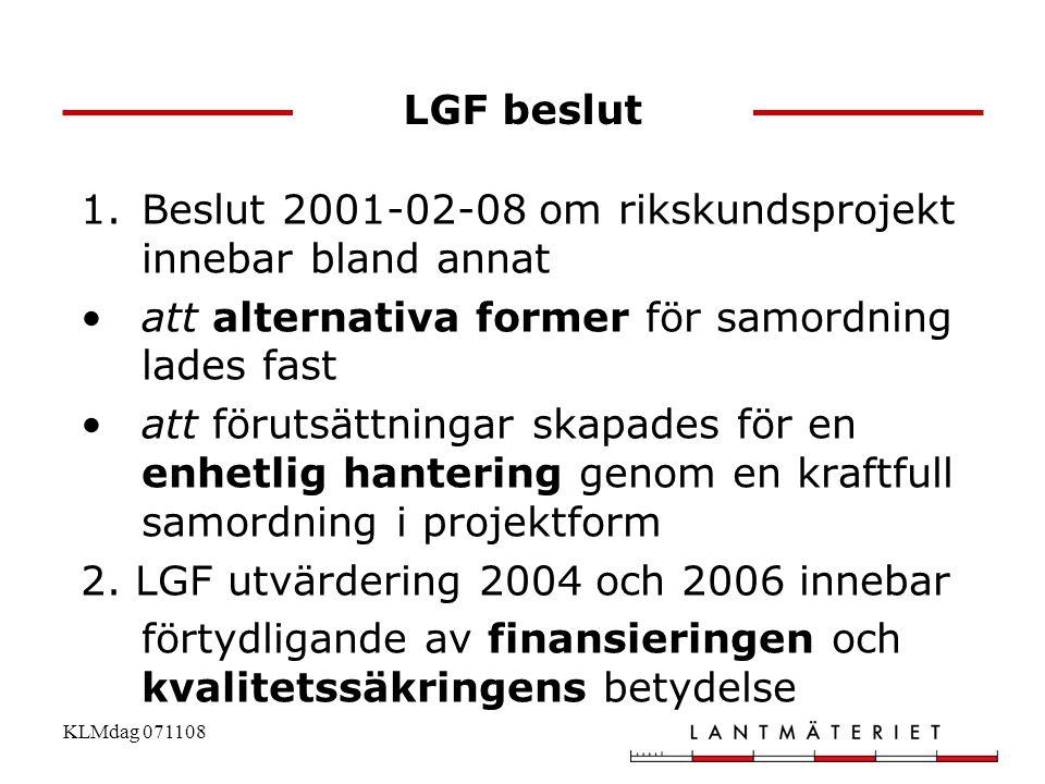 KLMdag 071108 LGF beslut 1.Beslut 2001-02-08 om rikskundsprojekt innebar bland annat •att alternativa former för samordning lades fast •att förutsättn