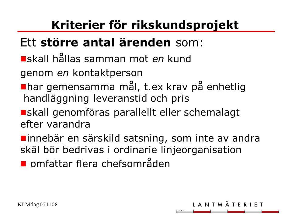 KLMdag 071108 Kriterier för rikskundsprojekt Ett större antal ärenden som:  skall hållas samman mot en kund genom en kontaktperson  har gemensamma m