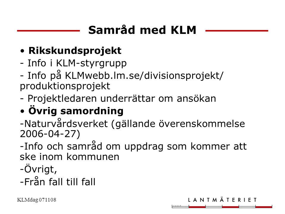 KLMdag 071108 Samråd med KLM • Rikskundsprojekt - Info i KLM-styrgrupp - Info på KLMwebb.lm.se/divisionsprojekt/ produktionsprojekt - Projektledaren u